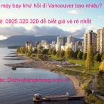 Vé máy bay đi Vancouver khứ hồi bao nhiêu tiền?